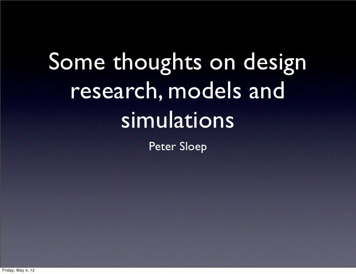 Some thoughts on design                      research, models and                           simulations                   ...