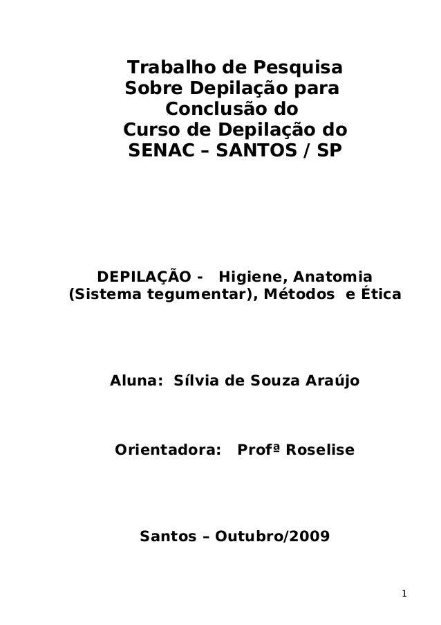 Trabalho de Pesquisa Sobre Depilação para Conclusão do Curso de Depilação do SENAC – SANTOS / SP DEPILAÇÃO - Higiene, Anat...