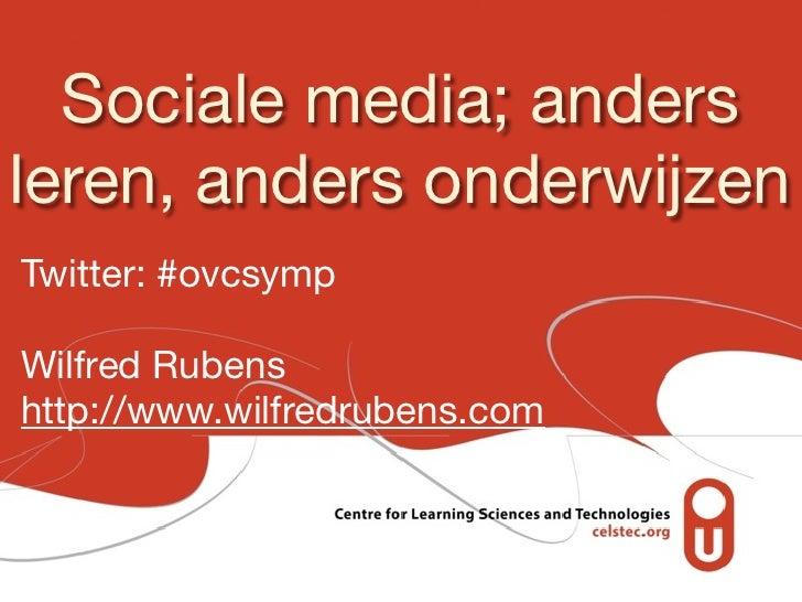 Sociale media; andersleren, anders onderwijzenTwitter: #ovcsympWilfred Rubenshttp://www.wilfredrubens.com