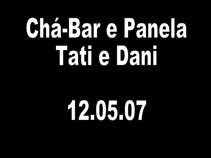 Chá-Bar e Panela Tati e Dani 12.05.07