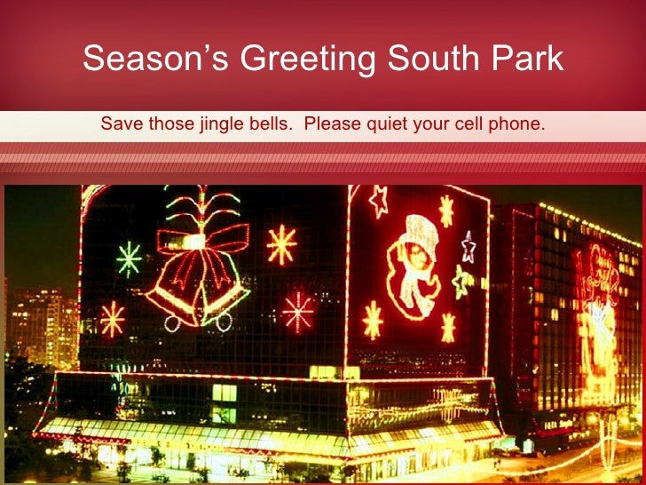 Season's Greeting South Park Save those jingle bells.  Please quiet your cell phone.