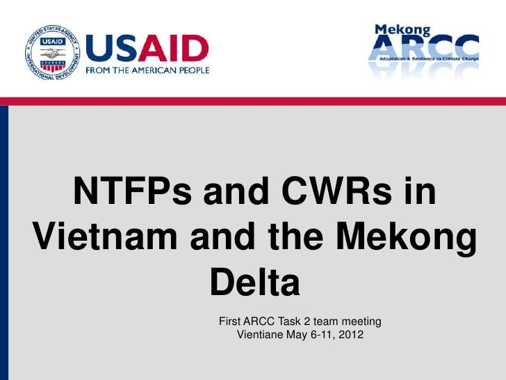 NTFPs and CWRs inVietnam and the Mekong         Delta         First ARCC Task 2 team meeting             Vientiane May 6-1...