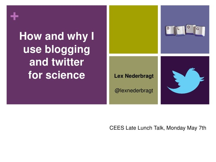 +How and why I use blogging  and twitter  for science    Lex Nederbragt                 @lexnederbragt                CEES...