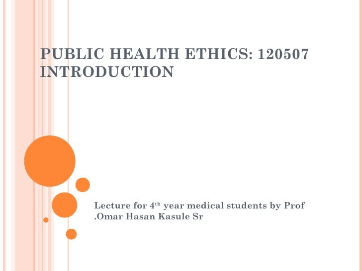 PUBLIC HEALTH ETHICS: 120507INTRODUCTION     Lecture for 4th year medical students by Prof     .Omar Hasan Kasule Sr