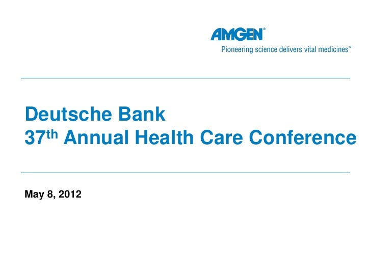 Deutsche Bank37th Annual Health Care ConferenceMay 8, 2012