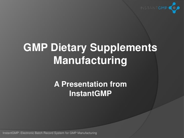 GMP Dietary Supplements                  Manufacturing                                  A Presentation from               ...