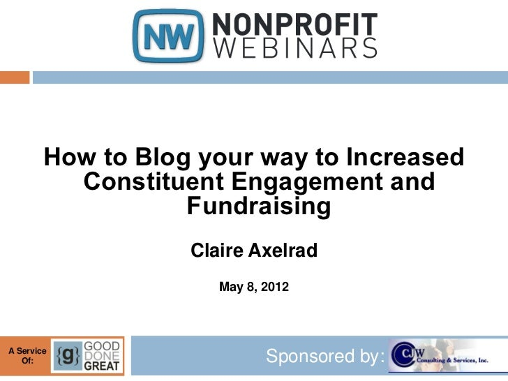 How to Blog your way to Increased          Constituent Engagement and                   Fundraising                   Clai...