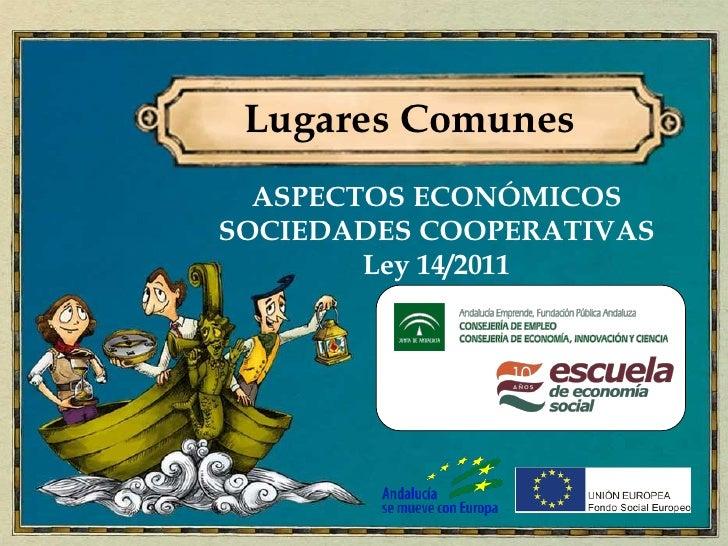 Lugares Comunes  ASPECTOS ECONÓMICOSSOCIEDADES COOPERATIVAS        Ley 14/2011