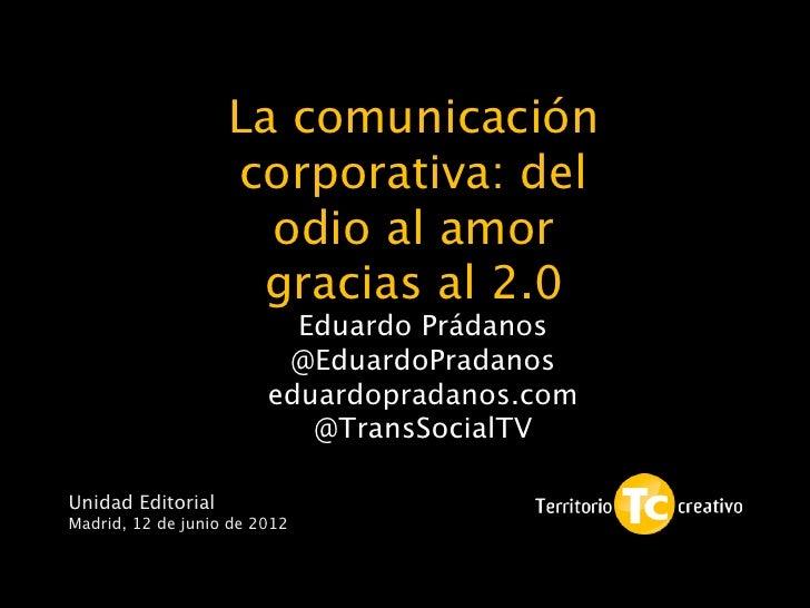 La comunicación                   corporativa: del                     odio al amor                    gracias al 2.0     ...