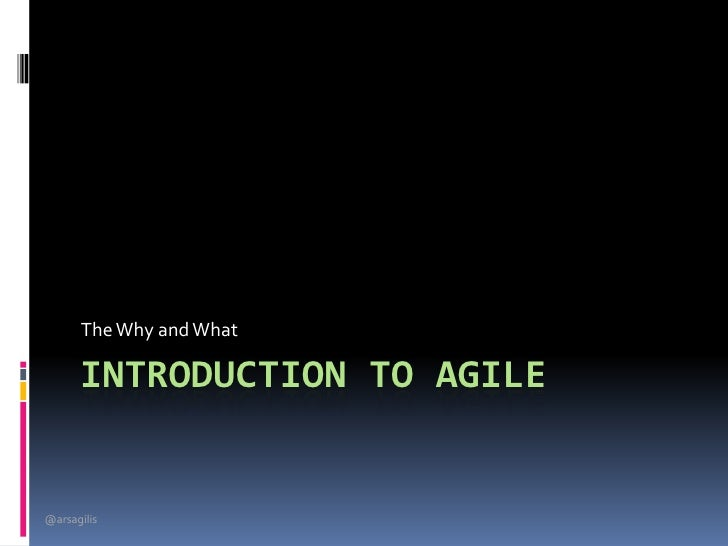 The Why and What      INTRODUCTION TO AGILE@arsagilis