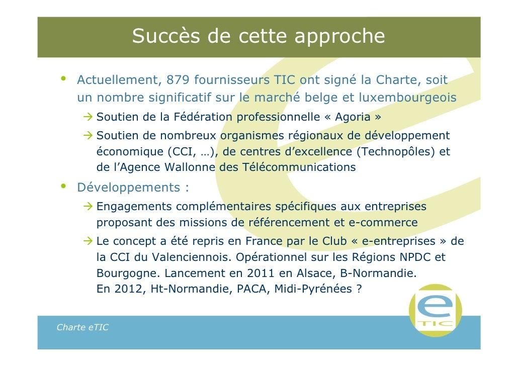 Succès de cette approche•   Actuellement, 879 fournisseurs TIC ont signé la Charte, soit    un nombre significatif sur le ...