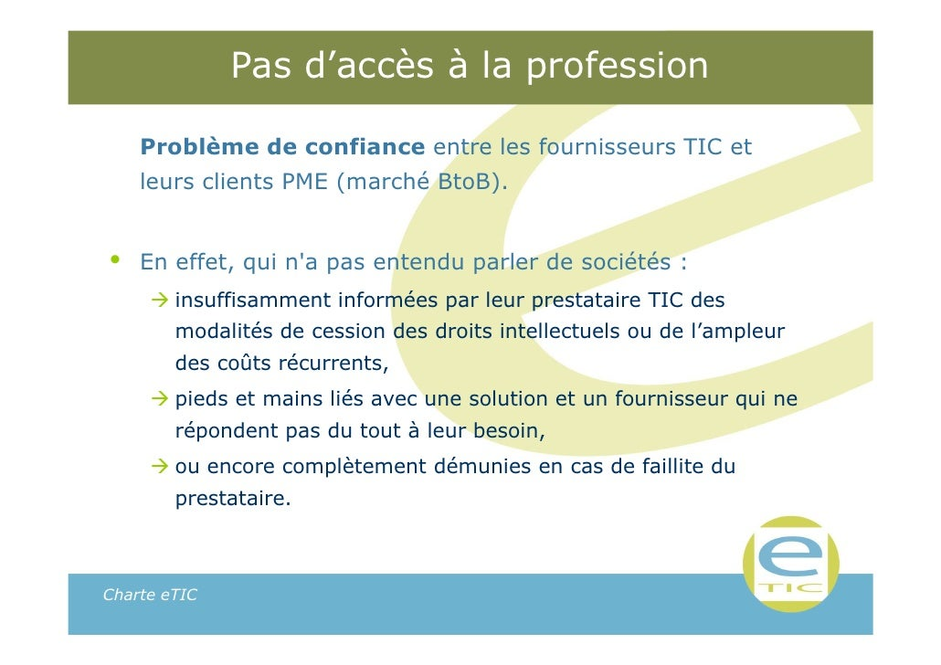 Pas d'accès à la profession    Problème de confiance entre les fournisseurs TIC et    leurs clients PME (marché BtoB).•   ...