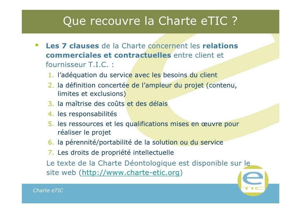 Que recouvre la Charte eTIC ?•   Les 7 clauses de la Charte concernent les relations    commerciales et contractuelles ent...