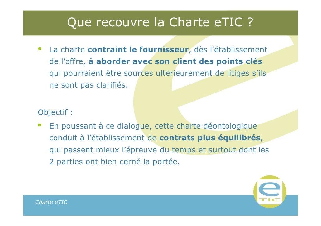 Que recouvre la Charte eTIC ?•   La charte contraint le fournisseur, dès l'établissement    de l'offre, à aborder avec son...