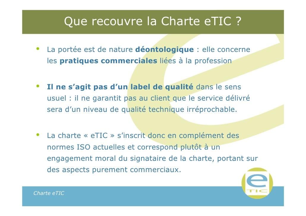 Que recouvre la Charte eTIC ?•   La portée est de nature déontologique : elle concerne    les pratiques commerciales liées...