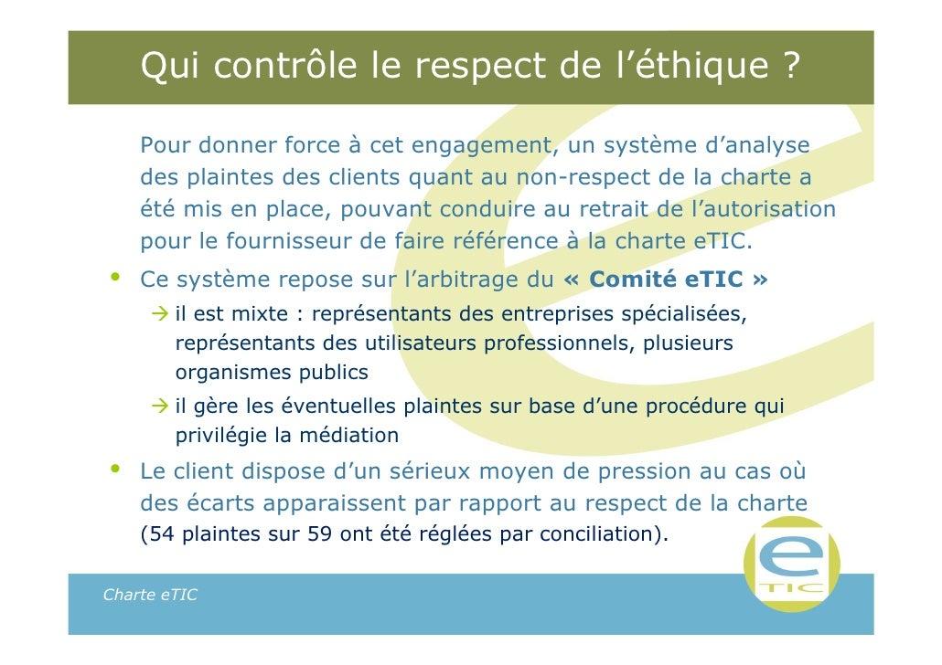 Qui contrôle le respect de l'éthique ?    Pour donner force à cet engagement, un système d'analyse    des plaintes des cli...