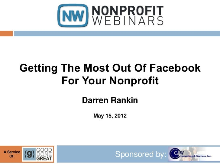Getting The Most Out Of Facebook                For Your Nonprofit                   Darren Rankin                     May...