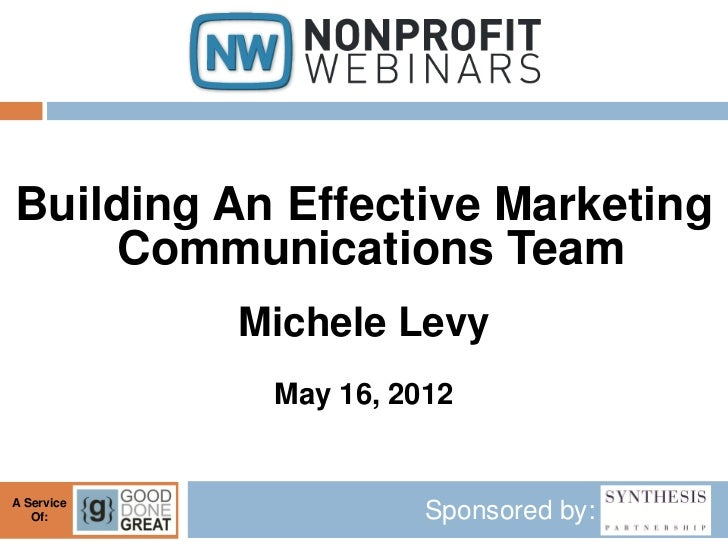 Building An Effective Marketing     Communications Team            Michele Levy             May 16, 2012A Service   Of:   ...
