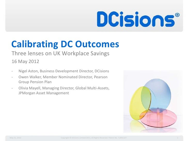 Calibrating DC Outcomes  Three lenses on UK Workplace Savings  16 May 2012 -       Nigel Aston, Business Development Direc...