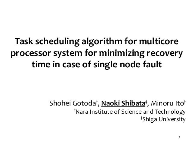 Task scheduling algorithm for multicore processor system for minimizing recovery time in case of single node fault 1 Shohe...