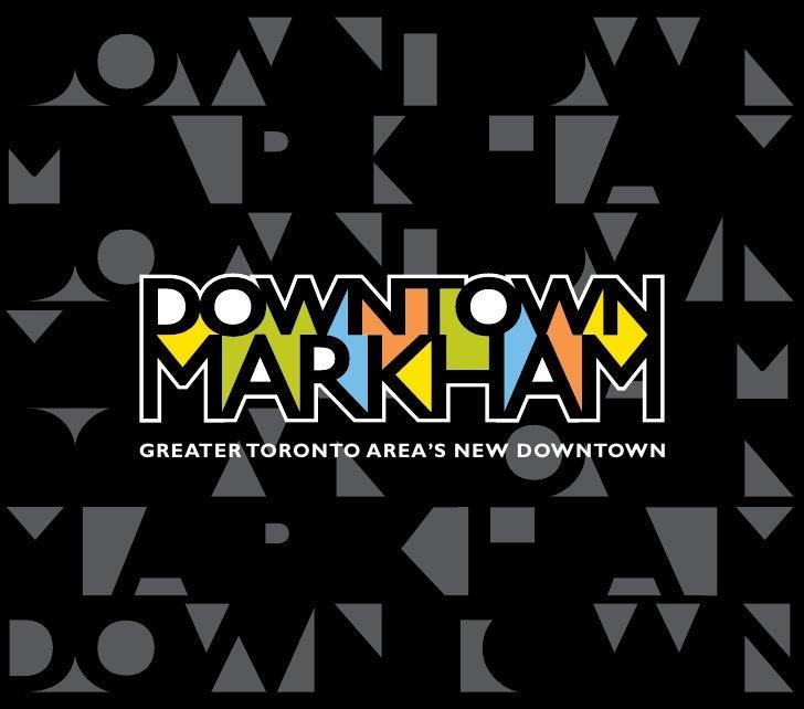 GREATER TORONTO AREA'S NEW DOWNTOWN                               www.downtownmarkham.ca | 27
