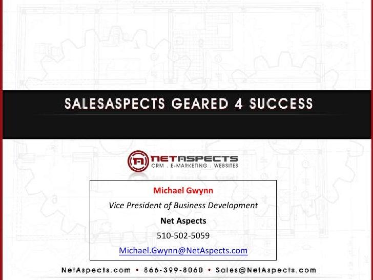 Michael GwynnVice President of Business Development             Net Aspects            510-502-5059  Michael.Gwynn@NetAspe...