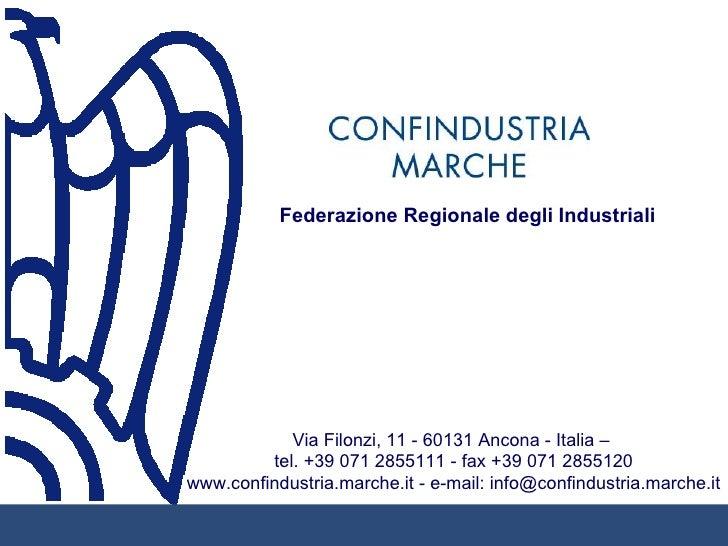 Federazione Regionale degli Industriali            Via Filonzi, 11 - 60131 Ancona - Italia –         tel. +39 071 2855111 ...