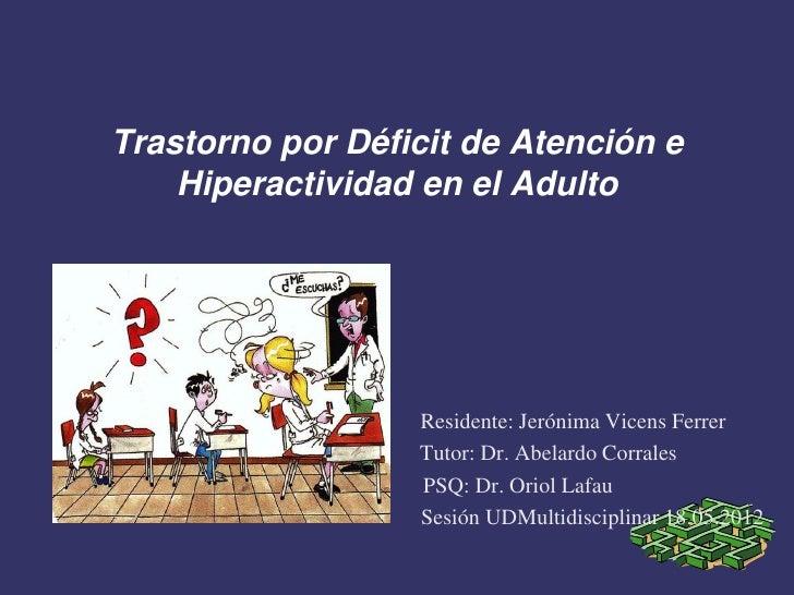 Trastorno por Déficit de Atención e    Hiperactividad en el Adulto                  Residente: Jerónima Vicens Ferrer     ...