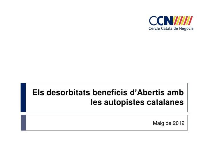 Els desorbitats beneficis d'Abertis amb               les autopistes catalanes                               Maig de 2012