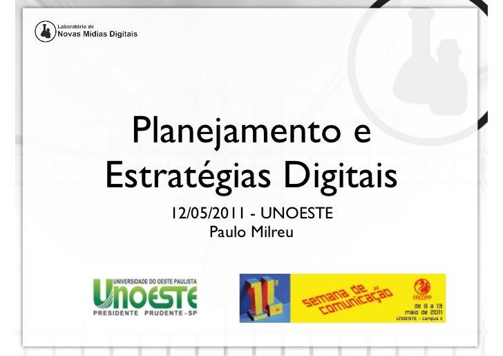Planejamento eEstratégias Digitais    12/05/2011 - UNOESTE         Paulo Milreu