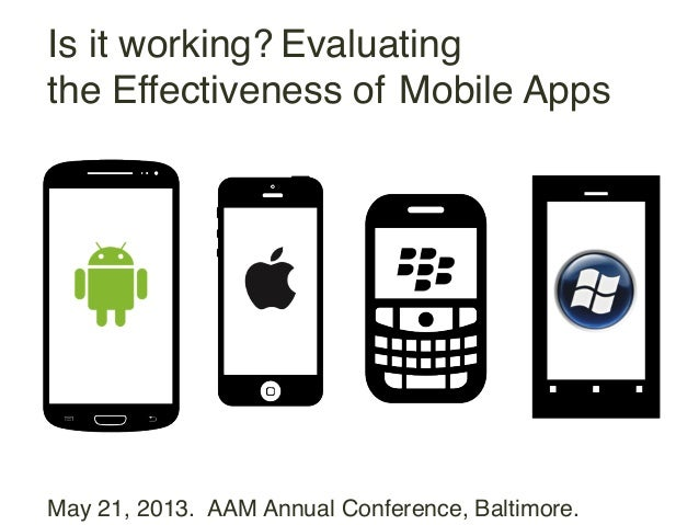 Is it Evaluatingthe Effectiveness of!Mobile Apps!working?!May 21, 2013. AAM Annual Conference, Baltimore.!