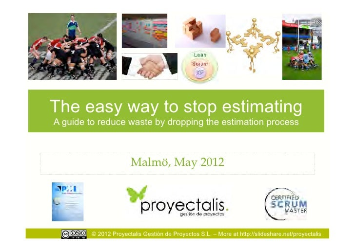 The easy way to stop estimatingA guide to reduce waste by dropping the estimation process                       Malmö, May...