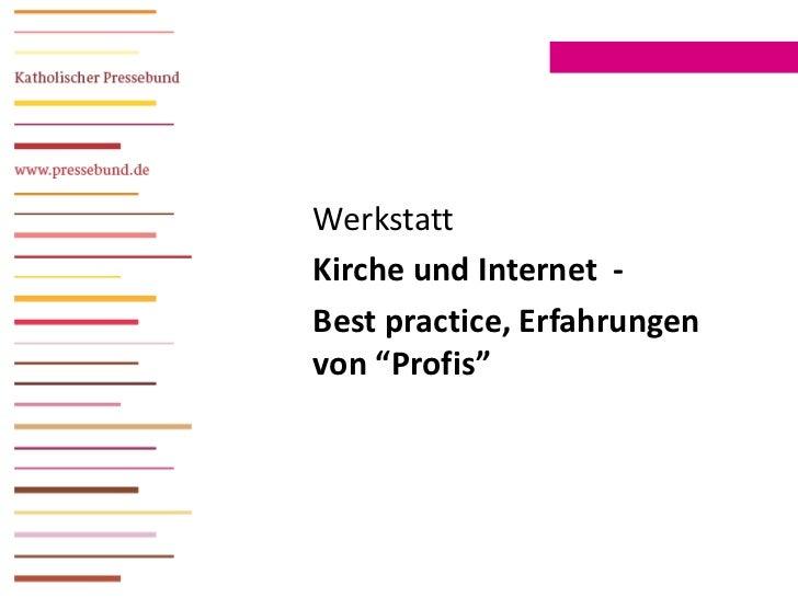 """WerkstattKirche und Internet -Best practice, Erfahrungenvon """"Profis"""""""