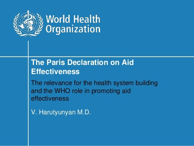 The Paris Declaration on AidEffectivenessThe relevance for the health system buildingand the WHO role in promoting aideffe...