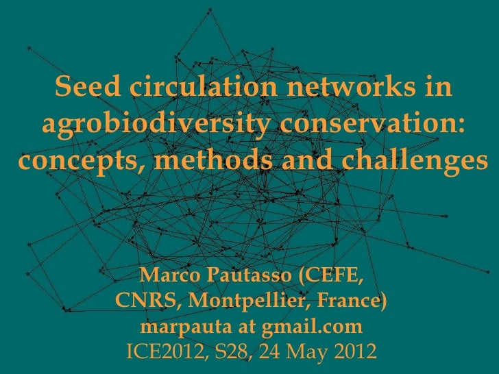 Seed circulation networks in  agrobiodiversity conservation:concepts, methods and challenges        Marco Pautasso (CEFE, ...