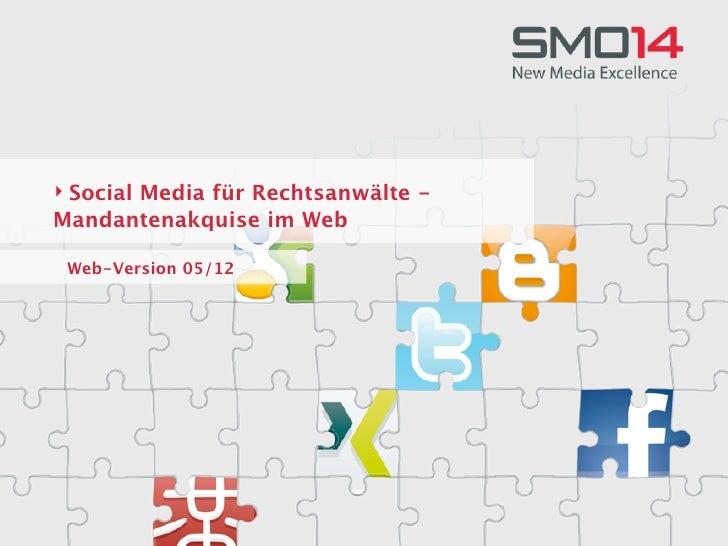 ‣ Social Media für Rechtsanwälte -Mandantenakquise im Web Web-Version 05/12