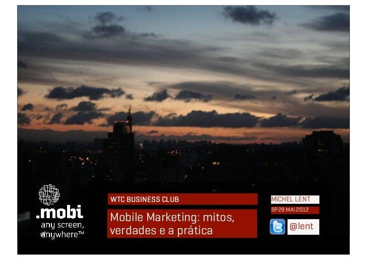 WTC BUSINESS CLUB          MICHEL LENT                           SP.29.MAI.2012Mobile Marketing: mitos,                   ...