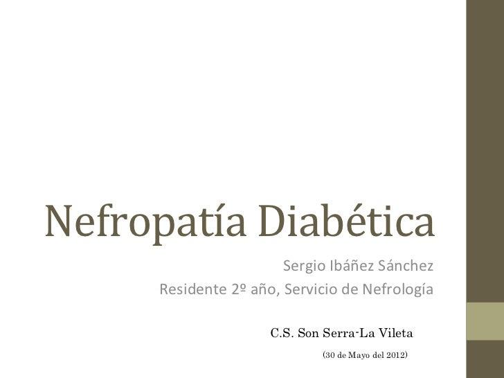 Nefropatía Diabética                                  Sergio Ibáñez Sánchez        Residente 2º año, Servi...