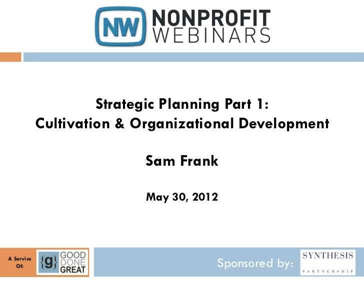 Strategic Planning Part 1:            Cultivation & Organizational Development                           Sam Frank        ...