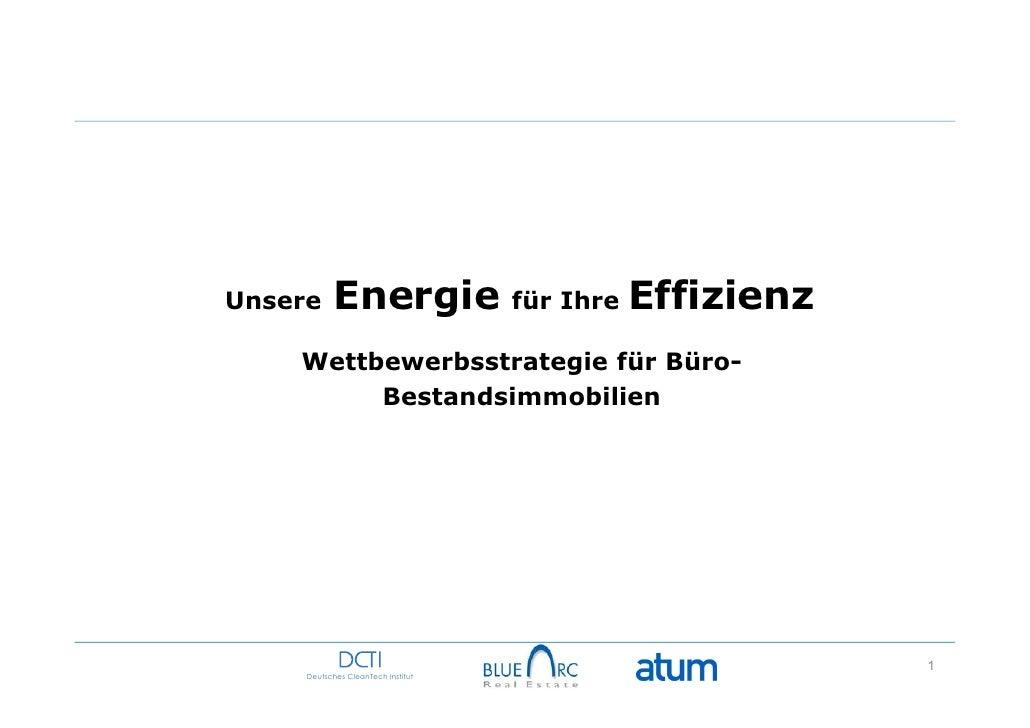 Unsere     Energie                  für Ihre   Effizienz    Wettbewerbsstrategie für Büro-         Bestandsimmobilien     ...