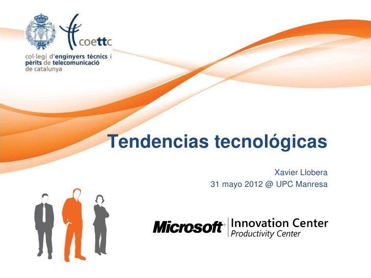 Tendencias tecnológicas                        Xavier Llobera          31 mayo 2012 @ UPC Manresa