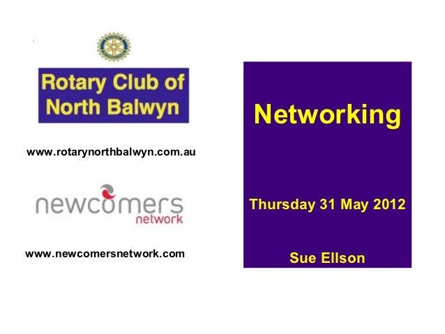 Networkingwww.rotarynorthbalwyn.com.au                               Thursday 31 May 2012www.newcomersnetwork.com         ...