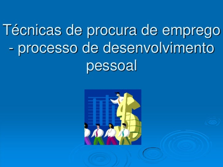 Técnicas de procura de emprego - processo de desenvolvimento            pessoal