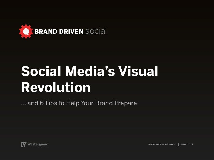 BRAND DRIVEN socialSocial Media's VisualRevolution... and 6 Tips to Help Your Brand Prepare                               ...