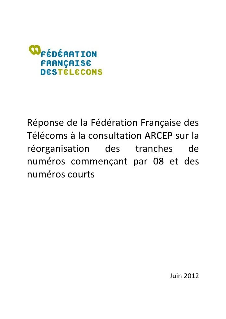 Réponse de la Fédération Française desTélécoms à la consultation ARCEP sur laréorganisation des tranches denuméros commenç...
