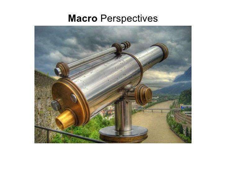 <ul><li>Macro  Perspectives </li></ul>