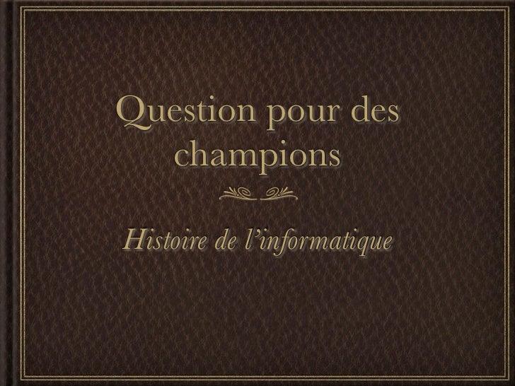 Question pour des  championsHistoire de l'informatique