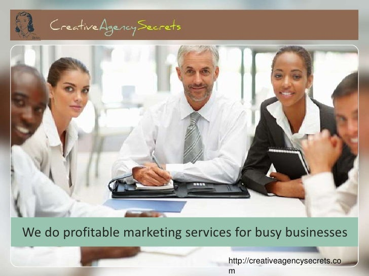 We do profitable marketing services for busy businesses                                  http://creativeagencysecrets.co  ...