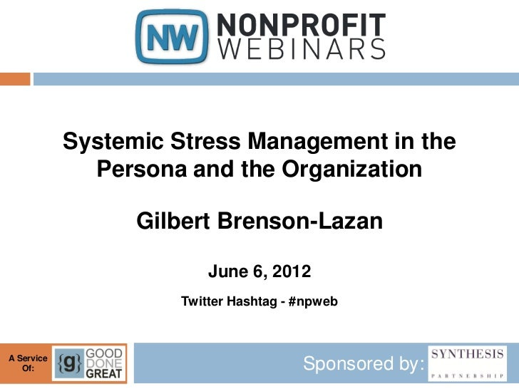 Systemic Stress Management in the              Persona and the Organization                  Gilbert Brenson-Lazan        ...