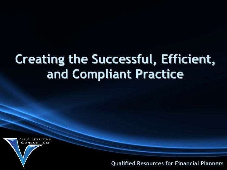 Creating the Successful, Efficient,     and Compliant Practice                Qualified Resources for Financial Planners